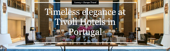 Timeless elegance at Tivoli Hotels in Portugal